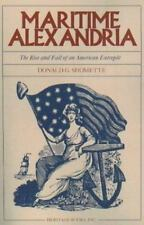 Maritime Alexandria : The Rise and Fall of an American EntrePot by Donald...