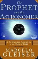 The Prophet and the Astronomer: A Scientific Journey to the End of Time by Glei