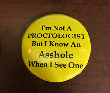"I'M NOT A PROCTOLOGIST BUT I KNOW.......Button Pin Badge 1.5"" Funny  Humor"