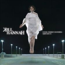 Until There's Nothing Left of Us [PA] by Kill Hannah (CD, Aug-2006, Atlantic (La