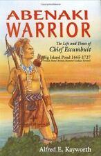Abenaki Warrior: The Life and Times of Chief Escumbuit, Big Island Pond, 1665-17