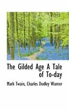 The Gilded Age A Tale Of To-Day: By Mark Twain, Charles Dudley Warner