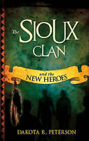 NEW The Sioux Clan and the New Heroes by Dakota R. Peterson