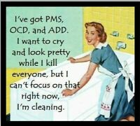 I've Got PMS OCD & ADD I Want To Cry Look Pretty While I Kill Everyone But Can't