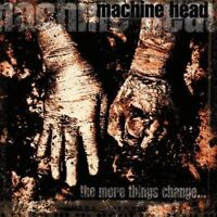Machine Head - The More Things Change Neue CD