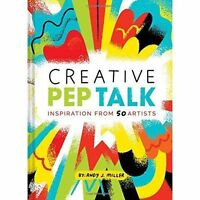 Creative Pep Talk: Inspiration from 50 Artists by Andy J Miller | Hardcover Book