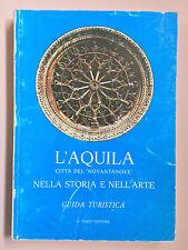 L'Aquila città del Novantanove nella storia e nell'arte Ed. Tazzi 1979