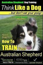 Think Like a Dog... but Don't Eat Your Poop! : Here's Exactly How to Train Yo...