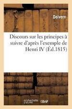 Generalites: Discours Sur les Principes a Suivre d'Apres l'Exemple de Henri...