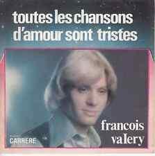 45 T SP FRANCOIS VALERY *TOUTES LES CHANSONS D'AMOUR SONT TRISTES*