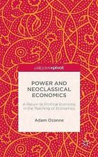 Power and Neoclassical Economics : A Return to Political Economy in the Teach...