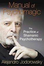 Manual of Psychomagic: The Practice of Shamanic Psychotherapy by Jodorowsky, Ale