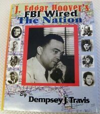 J. Edgar Hoover's FBI Wired the Nation by Dempsey J. Travis