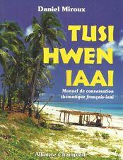 TUSI HWEN IAAI:  MANUEL DE CONVERSATION THEMATIQUE FRANÇAIS-IAAI DE MIROUX