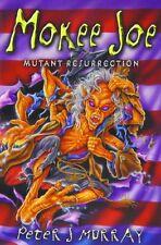 Mokee Joe: Mutant Resurrection,Peter J. Murray