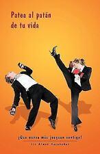Patea Al Patan de Tu Vida: Que Nunca Mas Jueguen Contigo! (Paperback or Softback
