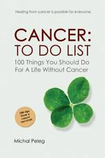 Cancer: to Do List : 100 Things You Should Do for a Life Without Cancer by...