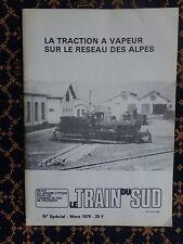 LE TRAIN DU SUD~N°SPECIAL MARS 1979~LA TRACTION A VAPEUR SUR LE RESEAU DES ALPES