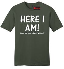 Here I Am What Are Your Other 2 Wishes Funny T-Shirt Mens Soft Tee Shirt Gift Z2