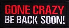 GONE CRAZY BE BACK SOON MOTORCYCLE BIKER MC EMBROIDERED ROCK VEST PATCH B-11