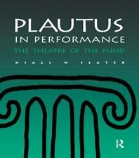 Plautus in Performance : The Theatre of the Mind by Niall W. Slater (2000,...