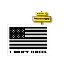 I DON'T KNEEL Stand up for the Flag/Anthem ANTI NFL Sticker Decal Be a Patriot