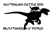 Australian Cattle Dog Acd Heeler Resistance Is Futile Decal 4�x7� Custom Colors