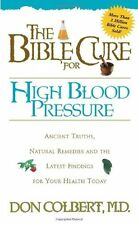 The Bible Cure for High Blood Pressure: Ancient Truths, Natural Remedies and the