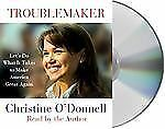 Troublemaker : Let's Do What It Takes to Make America Great Again by Christine O