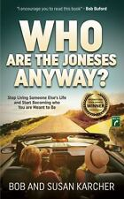 Who Are the Joneses Anyway? : Stop Living Someone Else's Life and Start Becom...