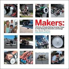 Makers - All Kinds of People Making Amazing Things in Their Backyard, Basement …