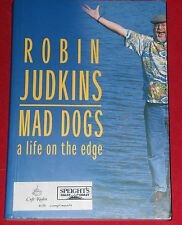 MAD DOGS ~ Robin Judkins ~ A LIFE ON THE EDGE