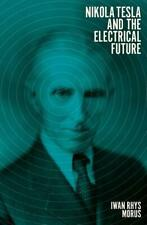 Nikola Tesla and the Electrical Future von Iwan Rhys Morus (Gebundene Ausgabe)