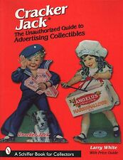 Cracker Jack : The Unauthorized Guide to Advertising Collectibles by Larry White