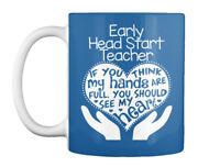 Early Head Start Full Heart - Teacher If You Think My Hands Are Gift Coffee Mug