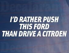 I'D RATHER PUSH THIS FORD THAN DRIVE A CITROEN Funny Car/Window/Bumper Sticker