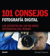 101 consejos: Fotografía digital: Los secretos de los mejores fotógrafos del mun