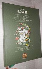 RICETTARIO DEL CENTENARIO 1911 2011 Giuseppe Cappadonia Fratelli Carli Manuale