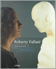 Roberto Fallani Memoria di futuro Future's Memory Edizioni Charta Milano 1998