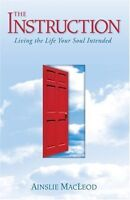 The Instruction: Living the Life Your Soul Intended by Ainslie MacLeod