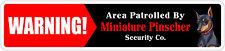 "*Aluminum* Warning Area Patrolled By Miniature Pinscher 4""x18"" Metal Sign"