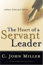 The Heart of a Servant Leader : Letters from Jack Miller by C. John Miller...