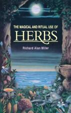 The Magical and Ritual Use of Herbs by Richard Alan Miller (1983, Paperback)