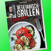TOM HEINZLE   VEGETARISCH GRILLEN   GEMÜSE ROCKT !   Grill Rezepte (Buch)