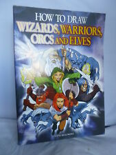 How to Draw Wizards, Warriors, Orcs and Elves - Steve Beaumont 2006