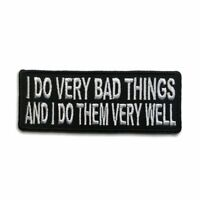 Embroidered I Do Very Bad Things Sew or Iron on Patch Biker Patch