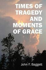 Times of Tragedy and Moments of Grace by Baggett, John F