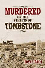 Murdered on the streets of Tombstone - Joyce Aros - OK corral, clanton, earp AZ