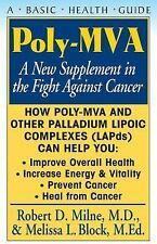 Poly-Mva : A New Supplement in the Fight Against Cancer by Robert D. Milne...