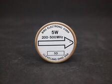 Bird Electronic Corp. Thruline Watt Meter Element 5W 200 - 500MHz (5D)
